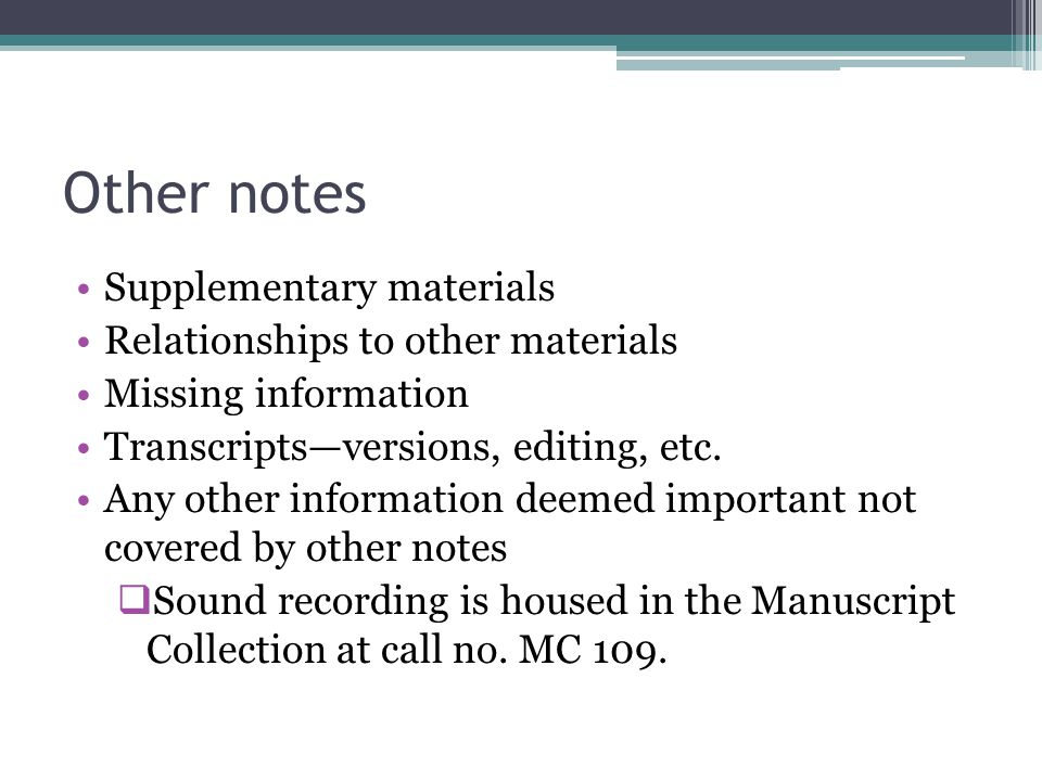 Other notes Supplementary materials Relationships to other materials Missing information Transcripts—versions, editing, etc. Any other information dee