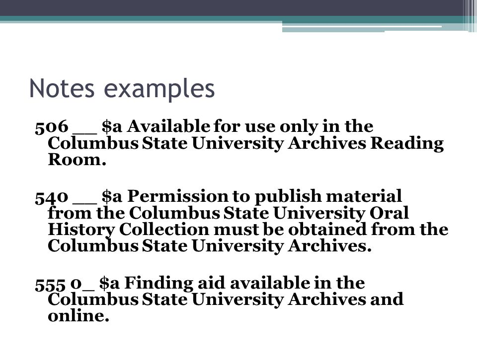 Notes examples 506 __ $a Available for use only in the Columbus State University Archives Reading Room. 540 __ $a Permission to publish material from
