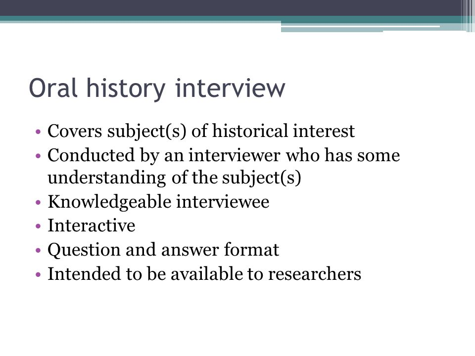 Crash course in oral histories for catalogers Context is more important Less emphasis on transcribing information from the item into the record—most information is provided by the cataloger Obtain information from the typescript and/or recording itself, finding aids, release forms, labels, and any accompanying material External reference sources can be helpful and sometimes necessary (to clarify names, events, locations, etc.) Copious notes