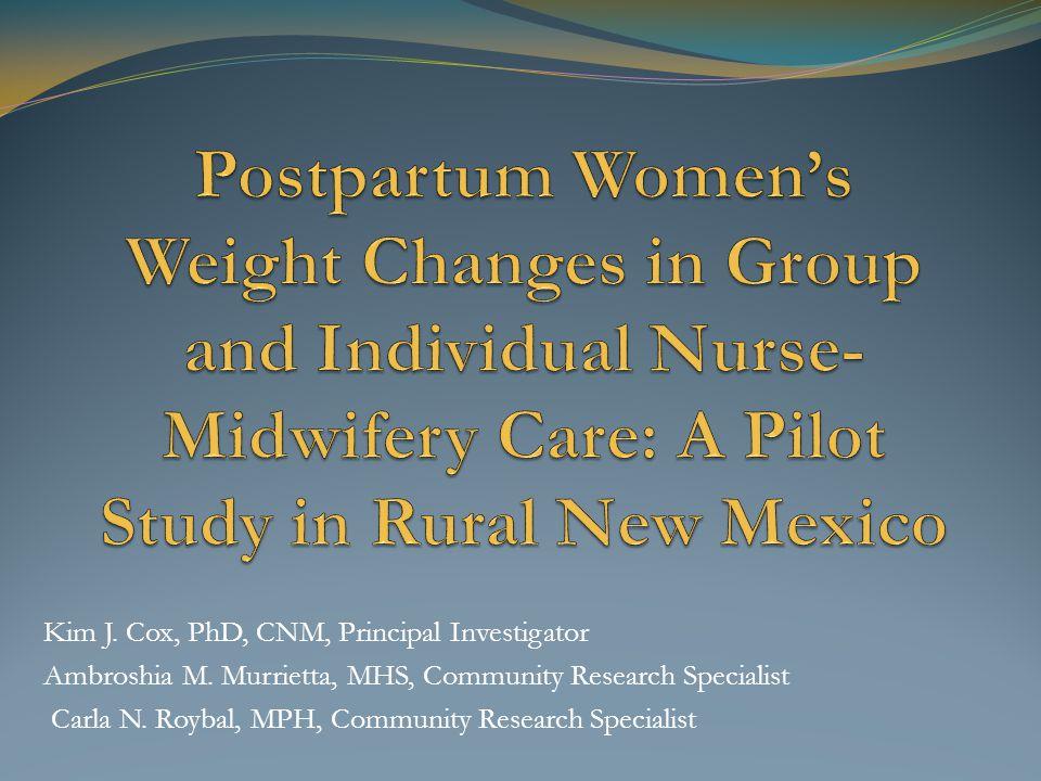 Kim J. Cox, PhD, CNM, Principal Investigator Ambroshia M. Murrietta, MHS, Community Research Specialist Carla N. Roybal, MPH, Community Research Speci