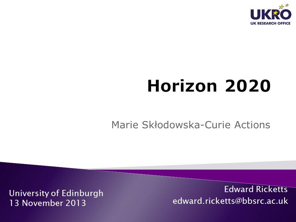 Marie Skłodowska-Curie Actions University of Edinburgh 13 November 2013 Edward Ricketts edward.ricketts@bbsrc.ac.uk