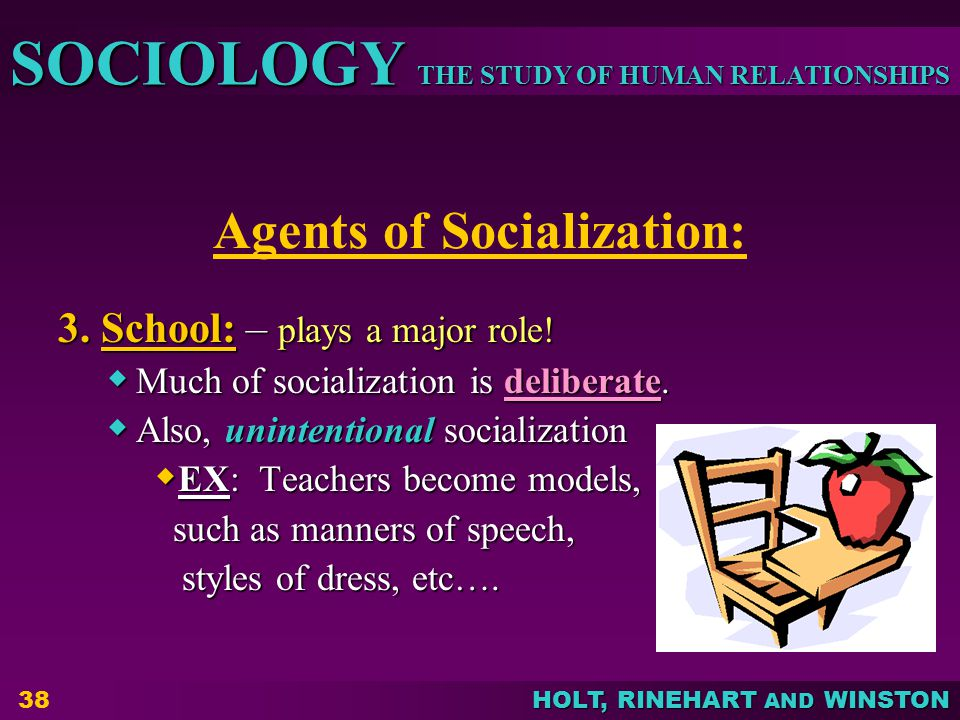 THE STUDY OF HUMAN RELATIONSHIPS SOCIOLOGY HOLT, RINEHART AND WINSTON 38 Agents of Socialization: 3.