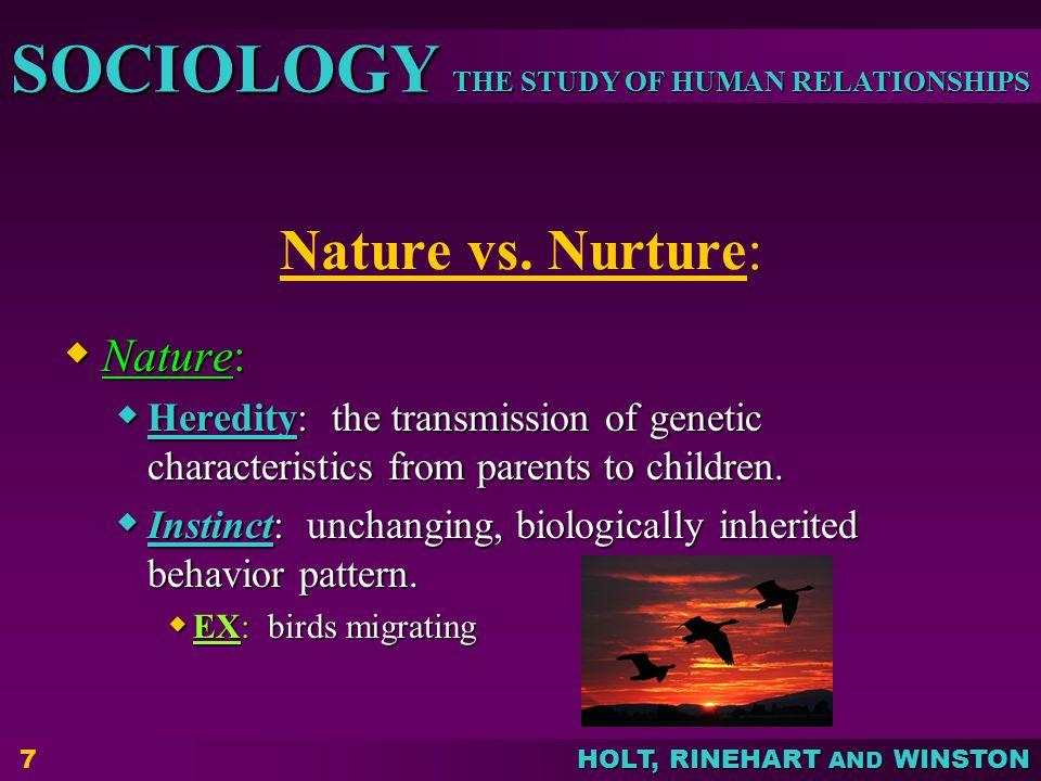 THE STUDY OF HUMAN RELATIONSHIPS SOCIOLOGY HOLT, RINEHART AND WINSTON 7 Nature vs.
