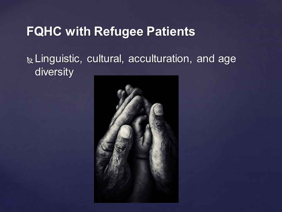  Linguistic, cultural, acculturation, and age diversity FQHC with Refugee Patients