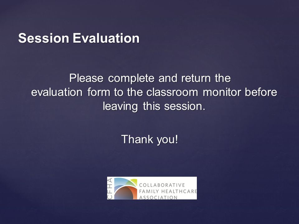 Please complete and return the evaluation form to the classroom monitor before leaving this session.
