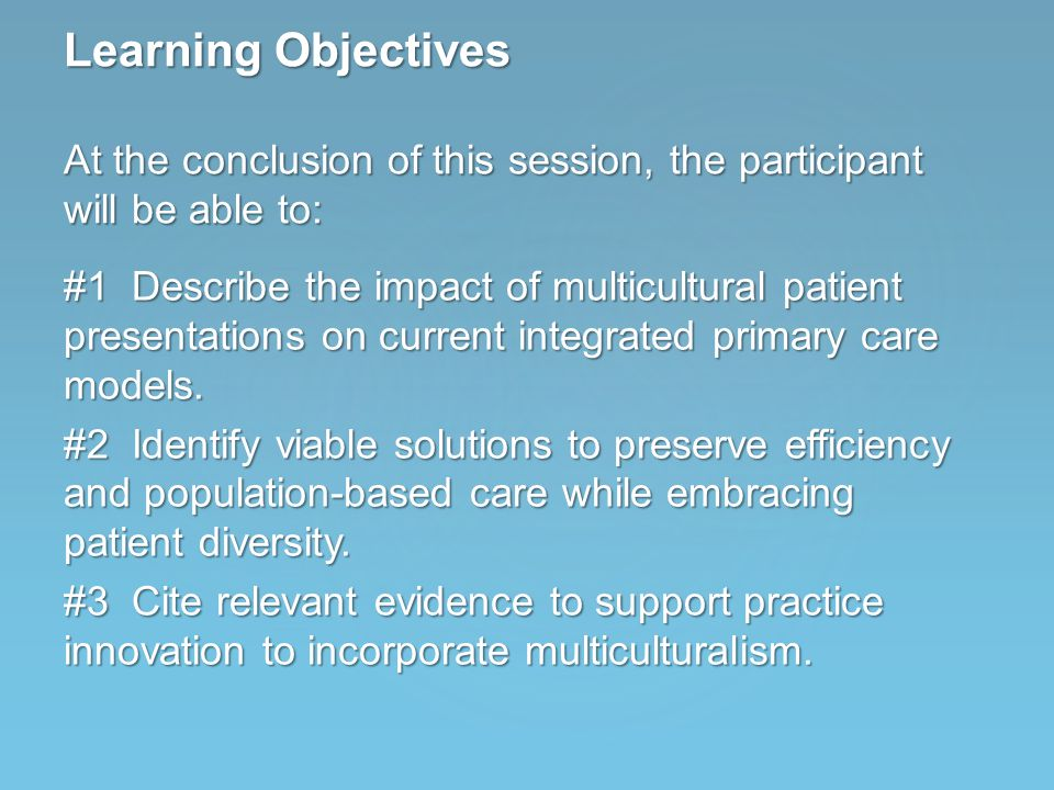 #1 Describe the impact of multicultural patient presentations on current integrated primary care models.