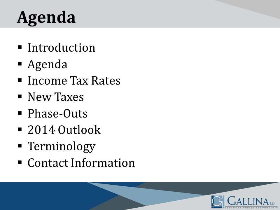 Agenda  Introduction  Agenda  Income Tax Rates  New Taxes  Phase-Outs  2014 Outlook  Terminology  Contact Information