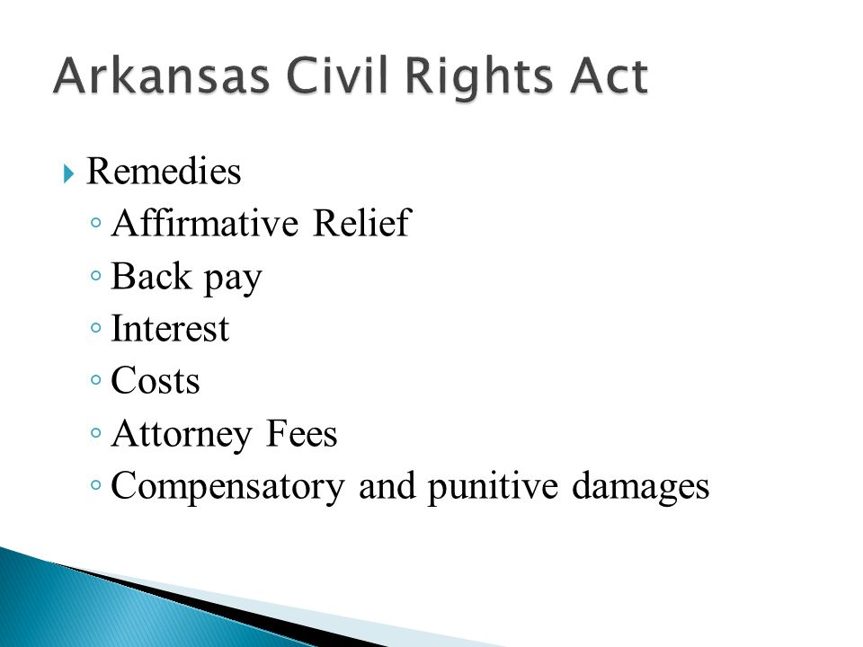  Remedies ◦ Affirmative Relief ◦ Back pay ◦ Interest ◦ Costs ◦ Attorney Fees ◦ Compensatory and punitive damages