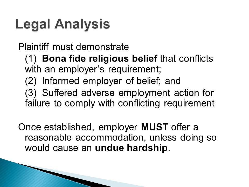 Plaintiff must demonstrate (1) Bona fide religious belief that conflicts with an employer's requirement; (2) Informed employer of belief; and (3) Suff