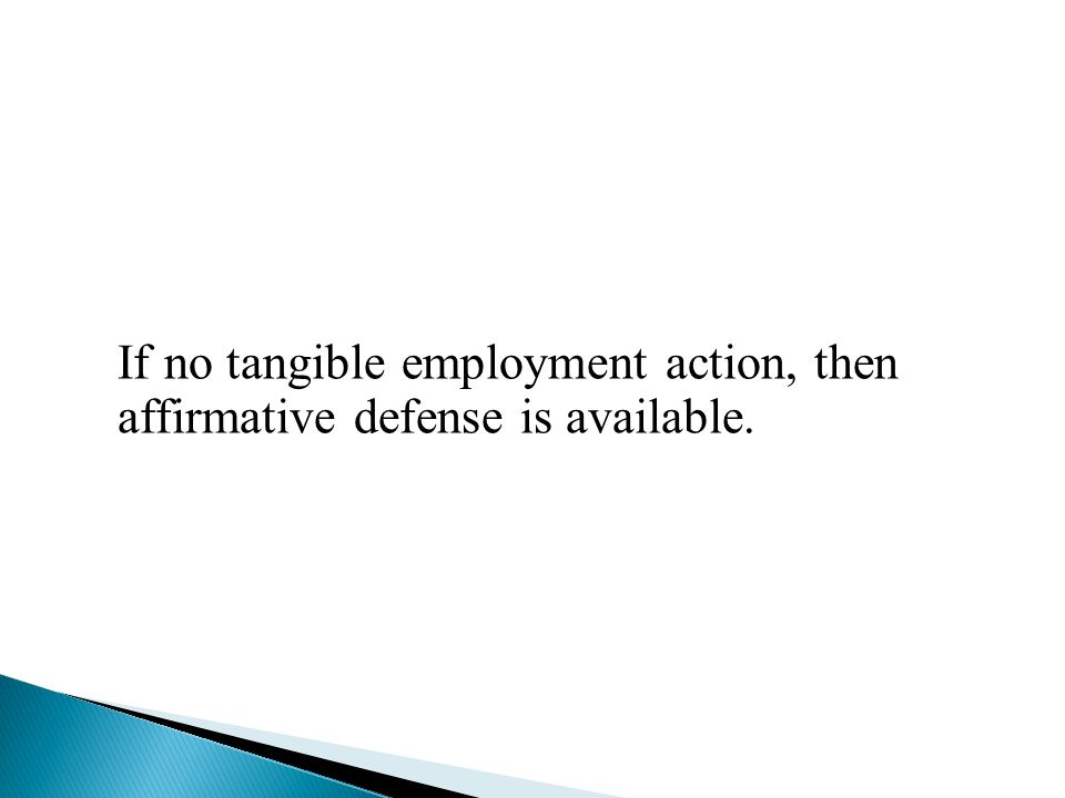 If no tangible employment action, then affirmative defense is available.