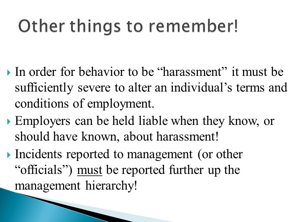 " In order for behavior to be ""harassment"" it must be sufficiently severe to alter an individual's terms and conditions of employment.  Employers can"