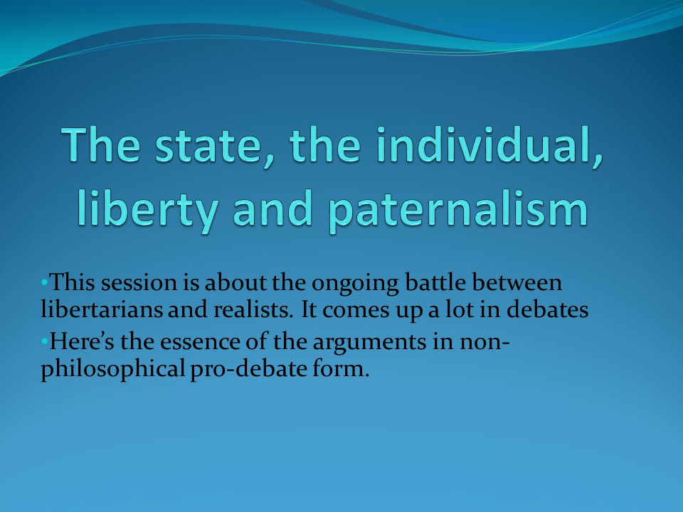 This session is about the ongoing battle between libertarians and realists. It comes up a lot in debates Here's the essence of the arguments in non- p