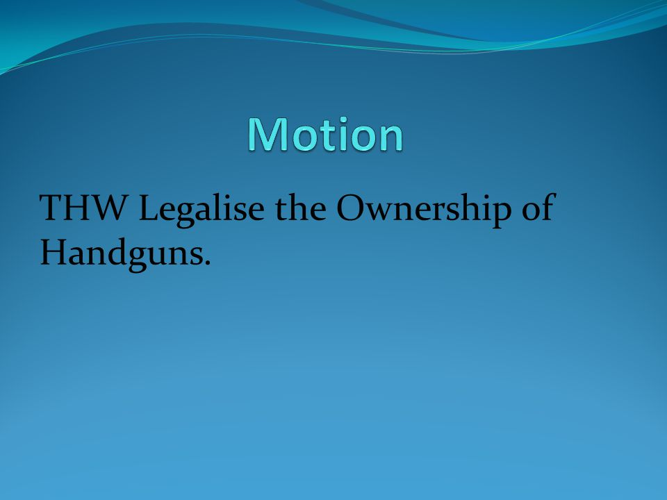 THW Legalise the Ownership of Handguns.