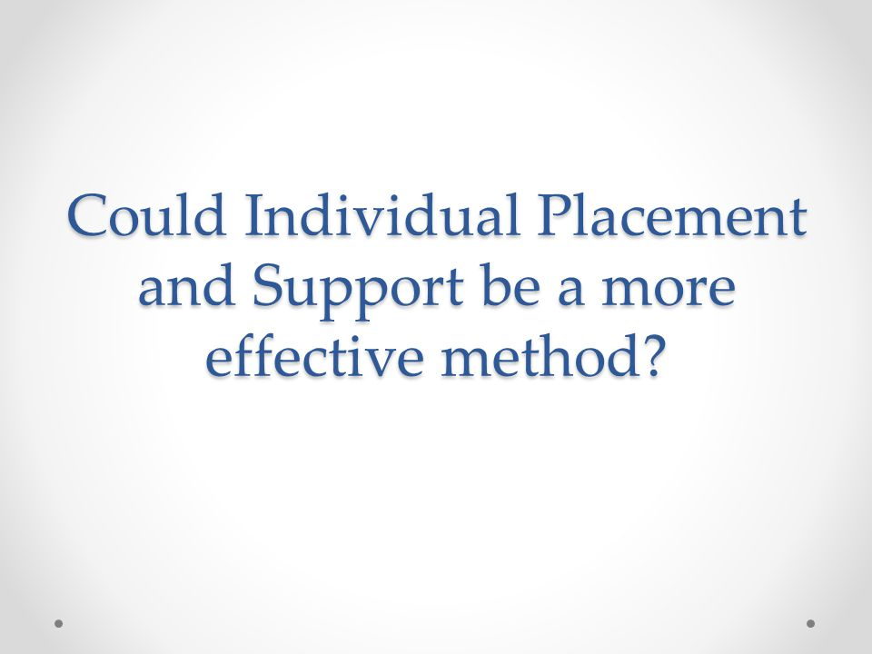 Could Individual Placement and Support be a more effective method?