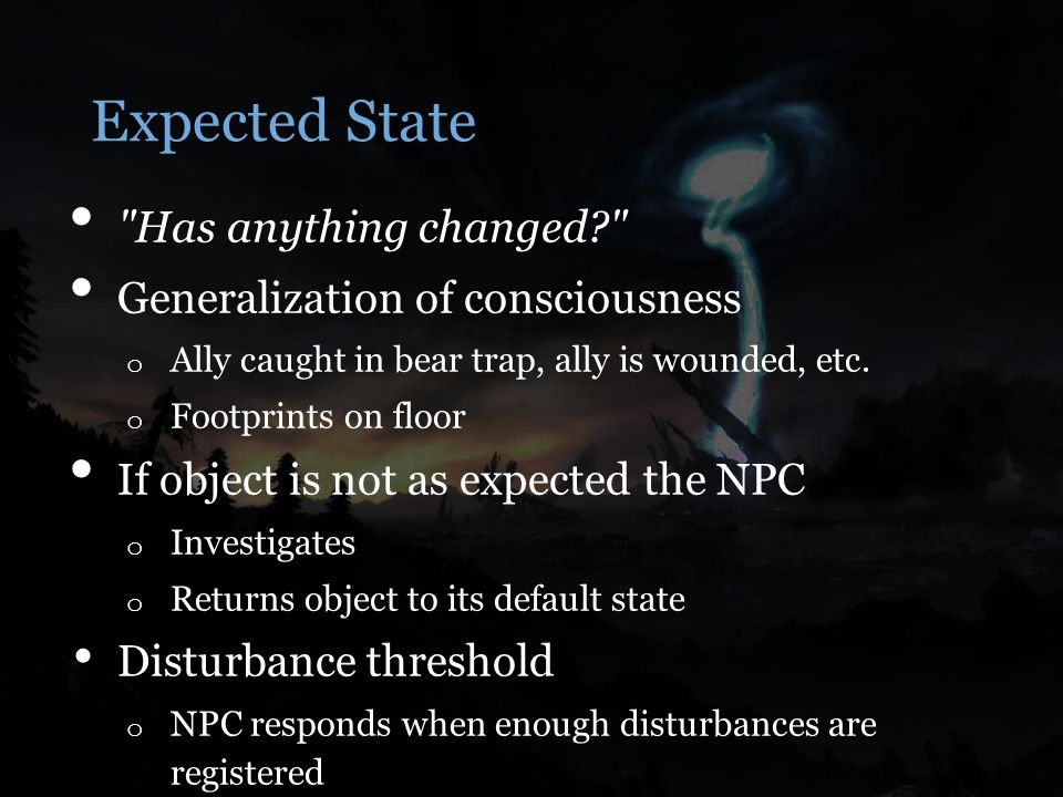 Expected State Has anything changed Generalization of consciousness o Ally caught in bear trap, ally is wounded, etc.