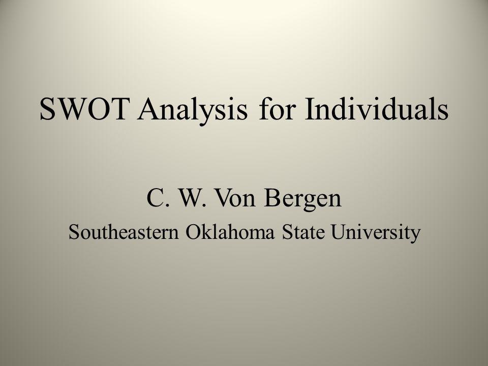 SWOT Analysis for Individuals C. W. Von Bergen Southeastern Oklahoma State University
