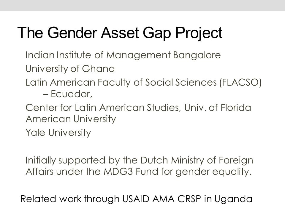 The Gender Asset Gap Project Indian Institute of Management Bangalore University of Ghana Latin American Faculty of Social Sciences (FLACSO) – Ecuador, Center for Latin American Studies, Univ.