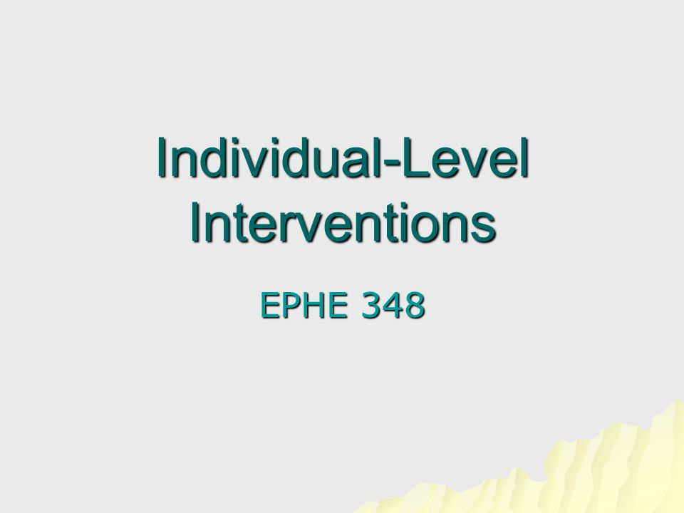 Individual-Level Interventions EPHE 348