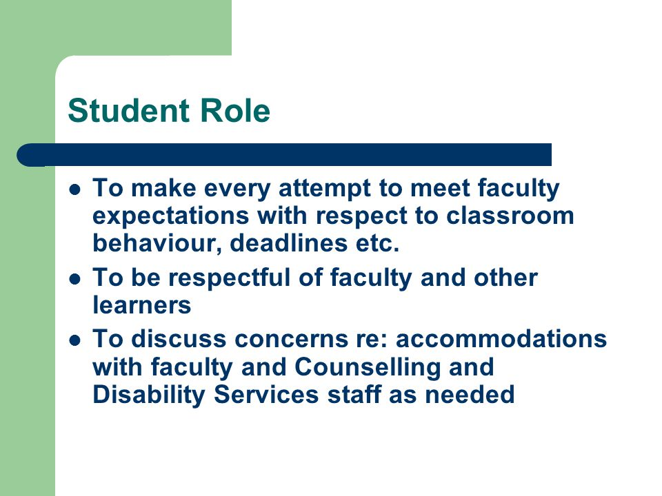 Student Role To make every attempt to meet faculty expectations with respect to classroom behaviour, deadlines etc.