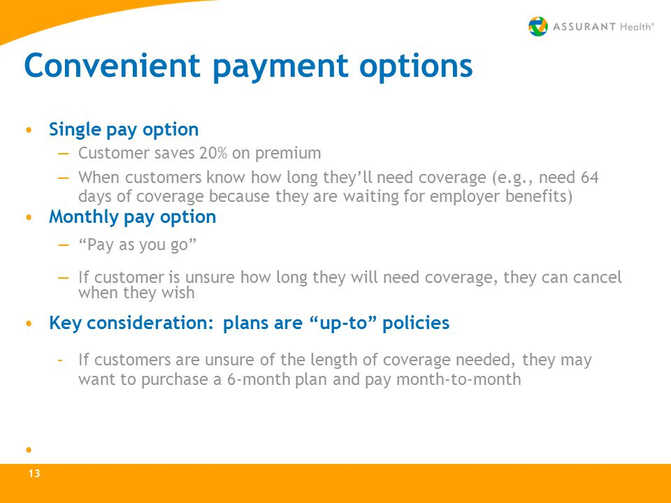 Convenient payment options Single pay option —Customer saves 20% on premium —When customers know how long they'll need coverage (e.g., need 64 days of
