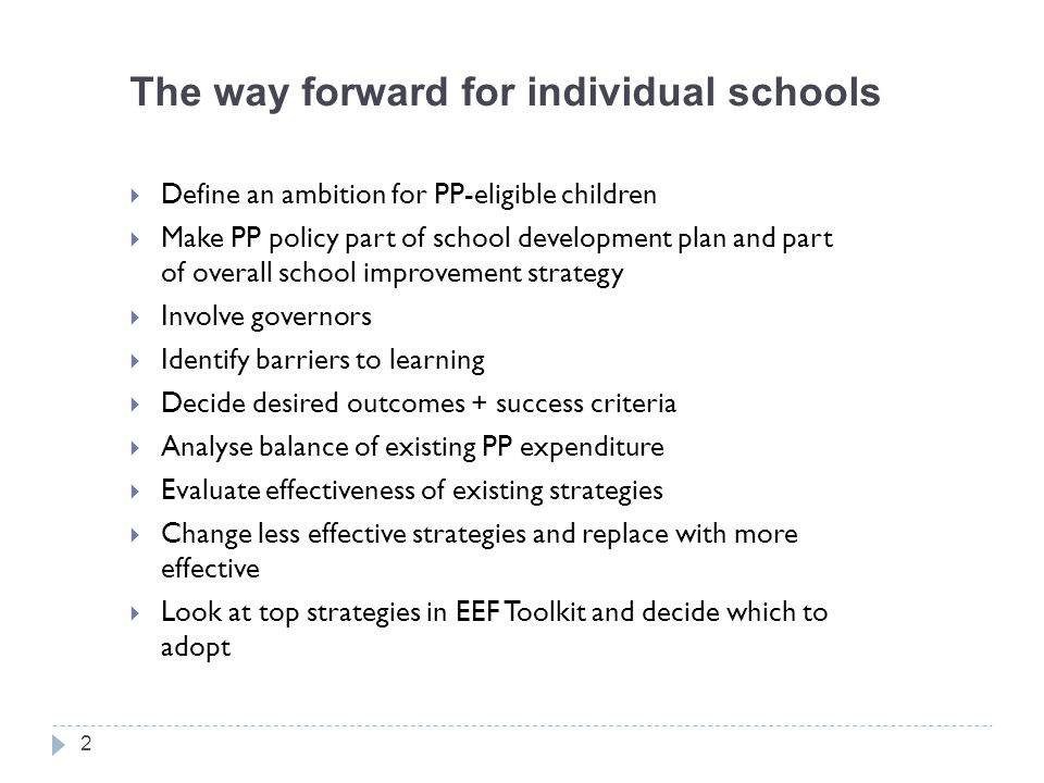 The way forward for individual schools  Define an ambition for PP-eligible children  Make PP policy part of school development plan and part of over