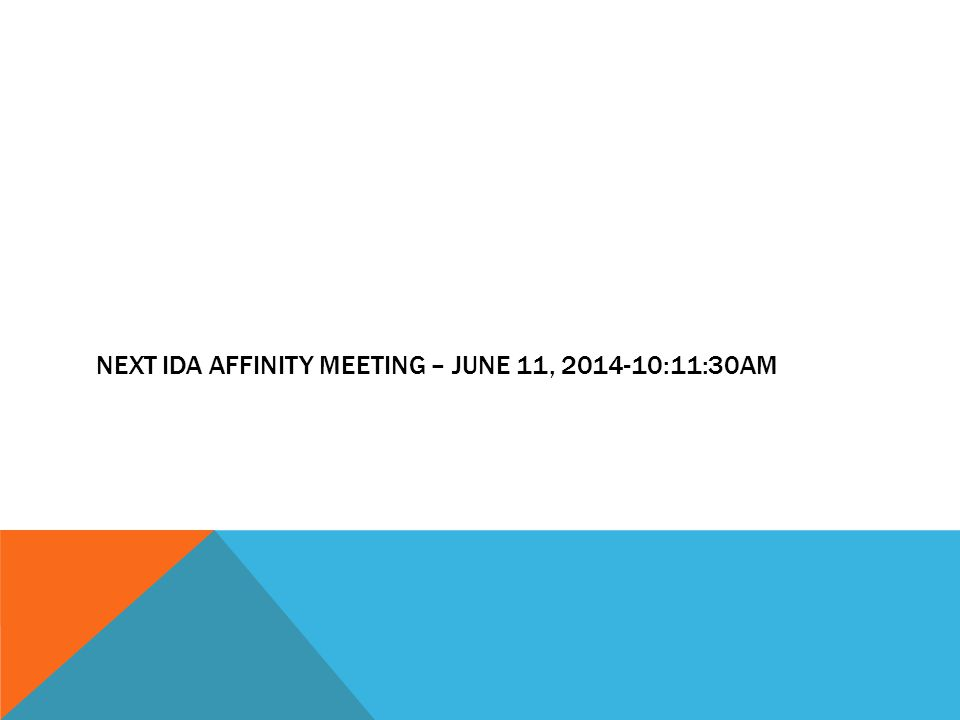NEXT IDA AFFINITY MEETING – JUNE 11, 2014-10:11:30AM
