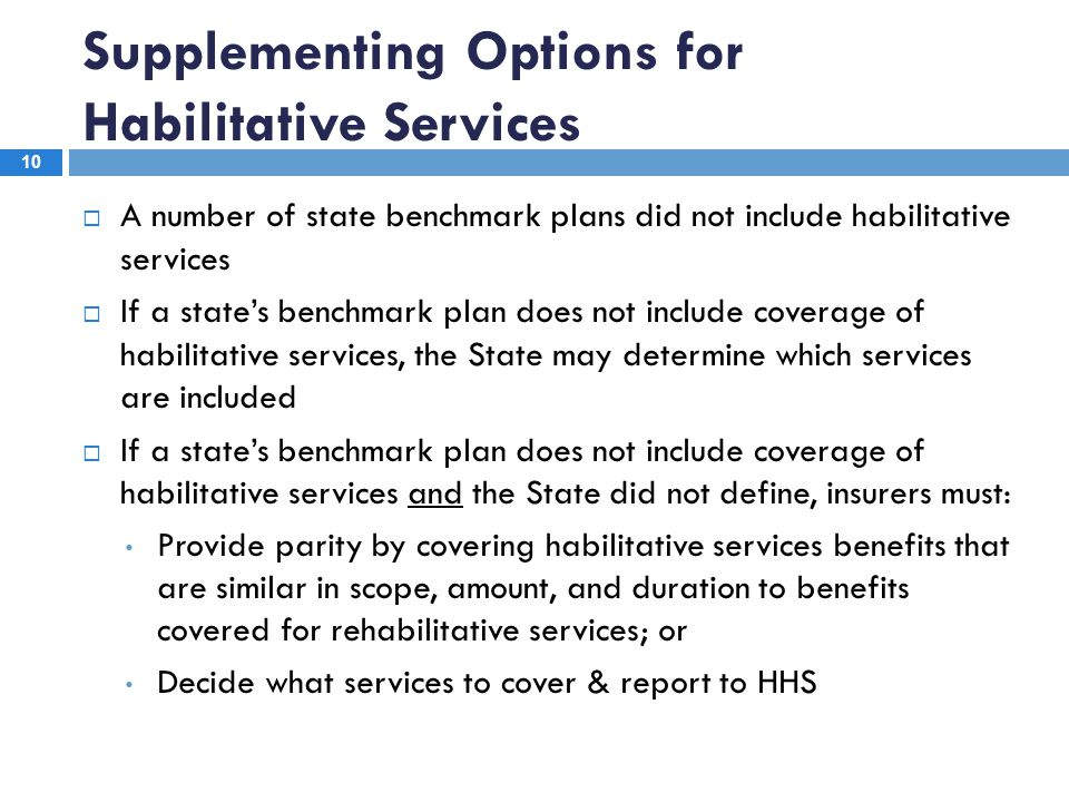 Supplementing Options for Habilitative Services 10  A number of state benchmark plans did not include habilitative services  If a state's benchmark