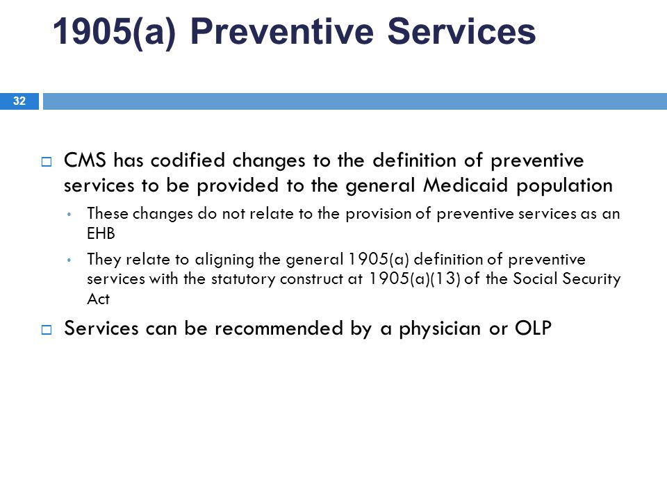 1905(a) Preventive Services 32  CMS has codified changes to the definition of preventive services to be provided to the general Medicaid population T