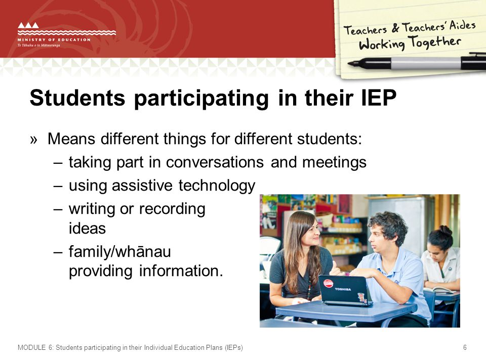 Students participating in their IEP »Means different things for different students: –taking part in conversations and meetings –using assistive techno