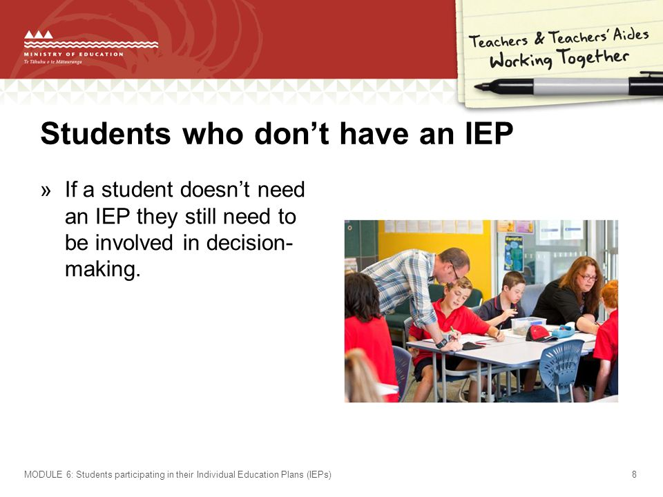 Students who don't have an IEP »If a student doesn't need an IEP they still need to be involved in decision- making.