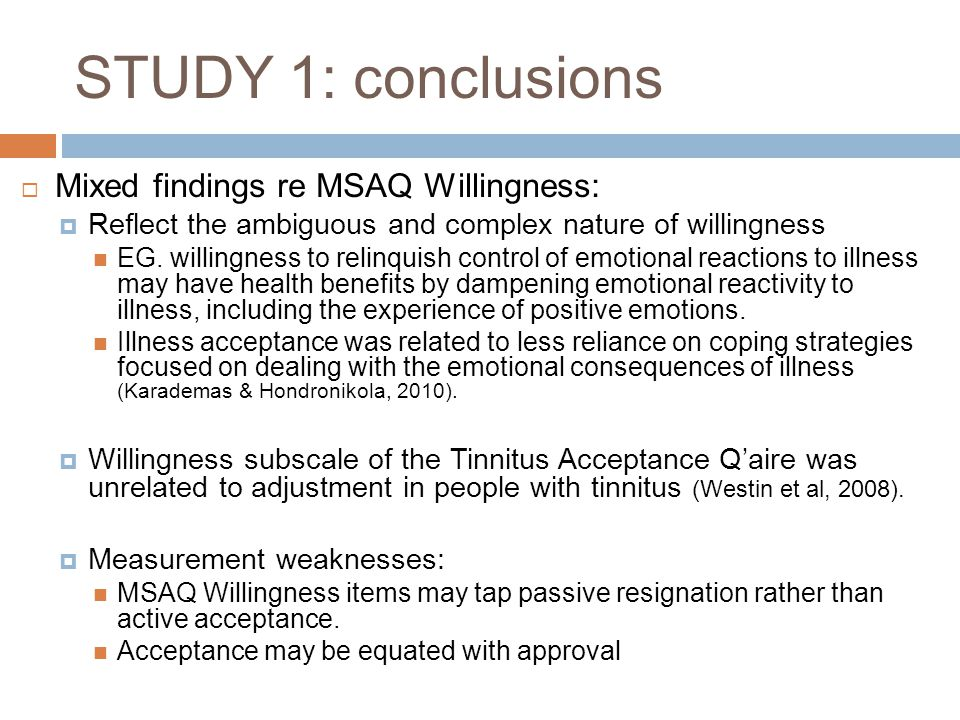 STUDY 1: conclusions  Mixed findings re MSAQ Willingness:  Reflect the ambiguous and complex nature of willingness EG. willingness to relinquish con