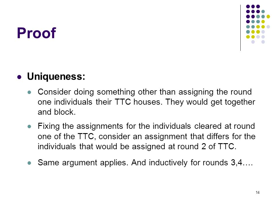 Proof Uniqueness: Consider doing something other than assigning the round one individuals their TTC houses. They would get together and block. Fixing