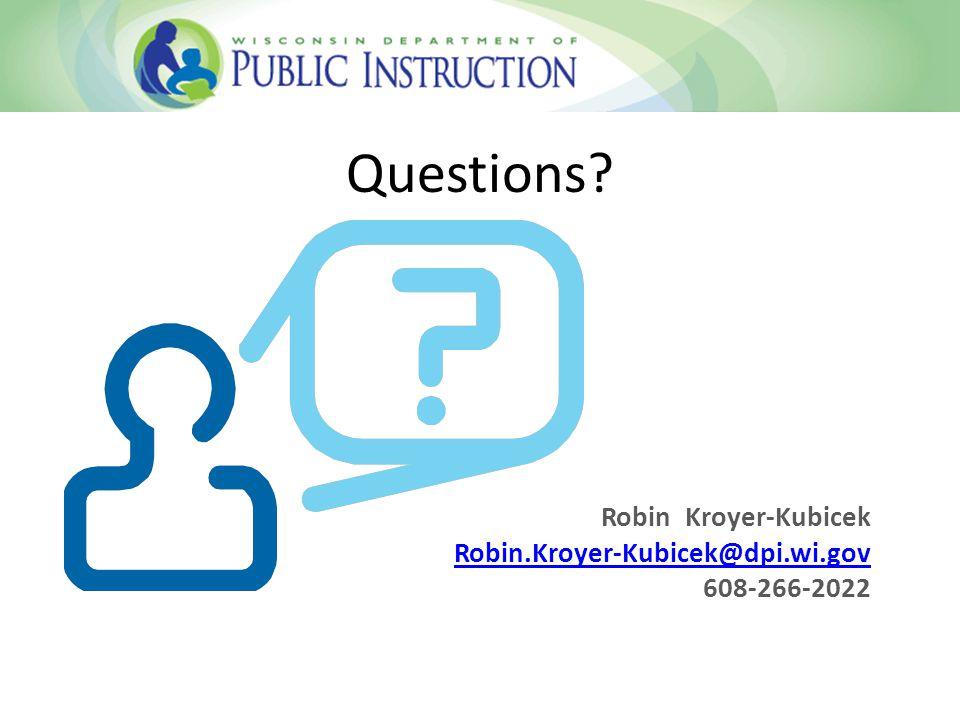 Questions Robin Kroyer-Kubicek Robin.Kroyer-Kubicek@dpi.wi.gov 608-266-2022