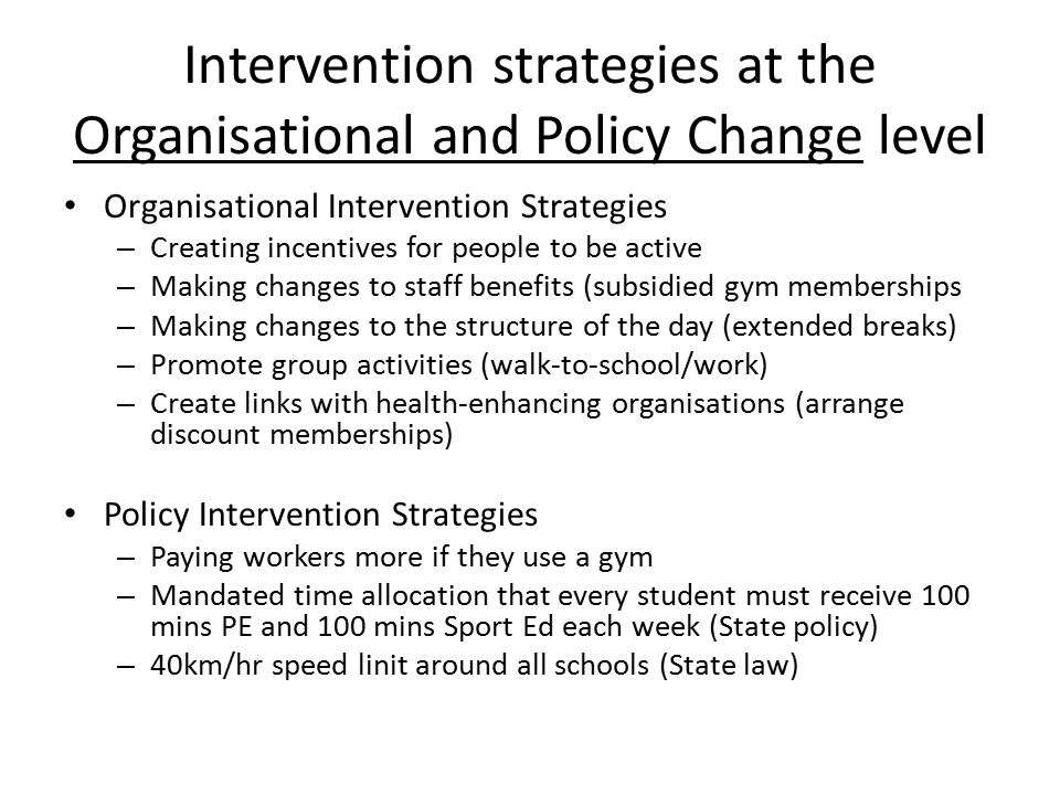 Intervention strategies at the Organisational and Policy Change level Organisational Intervention Strategies – Creating incentives for people to be ac