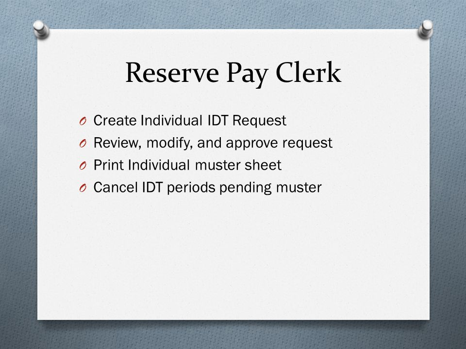 Reserve Pay Clerk O Create Individual IDT Request O Review, modify, and approve request O Print Individual muster sheet O Cancel IDT periods pending muster