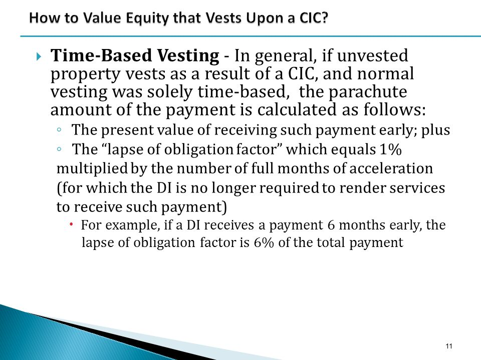  Time-Based Vesting - In general, if unvested property vests as a result of a CIC, and normal vesting was solely time-based, the parachute amount of
