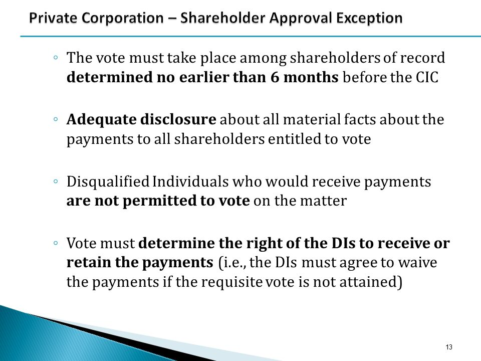 ◦ The vote must take place among shareholders of record determined no earlier than 6 months before the CIC ◦ Adequate disclosure about all material fa