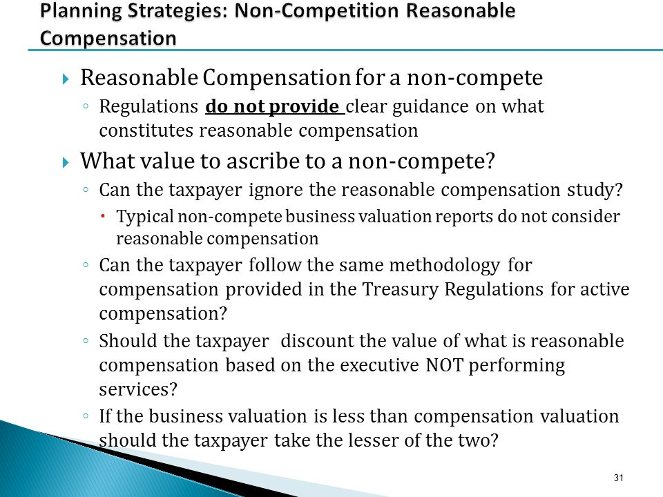  Reasonable Compensation for a non-compete ◦ Regulations do not provide clear guidance on what constitutes reasonable compensation  What value to as
