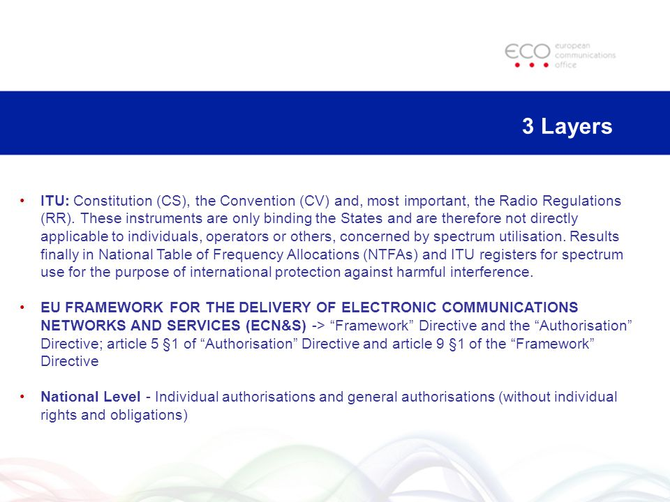 3 Layers ITU: Constitution (CS), the Convention (CV) and, most important, the Radio Regulations (RR).