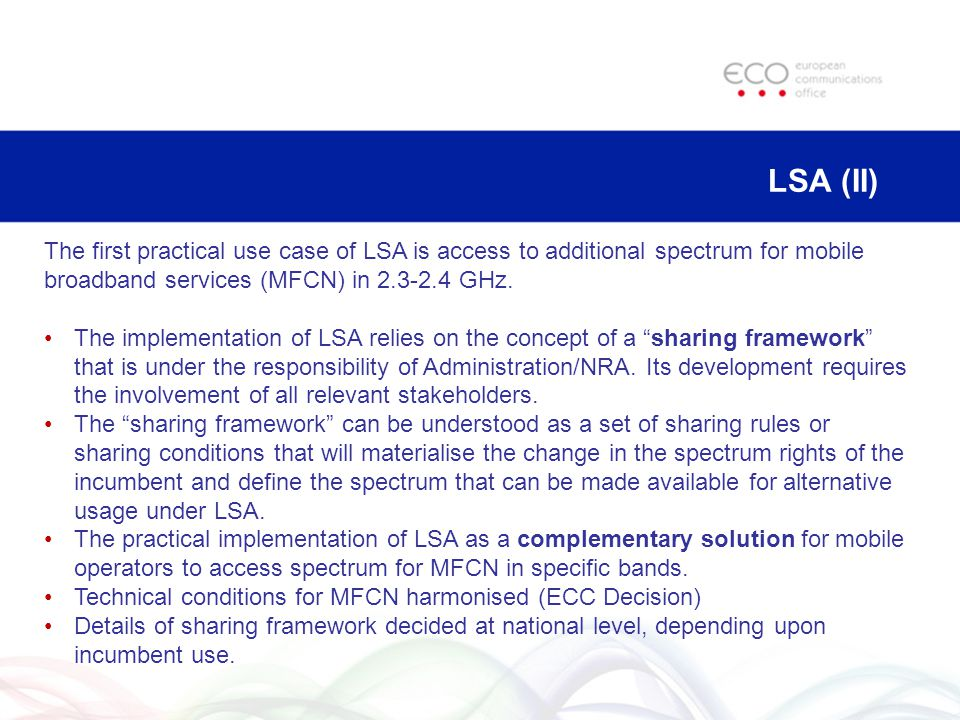 LSA (II) The first practical use case of LSA is access to additional spectrum for mobile broadband services (MFCN) in 2.3-2.4 GHz.