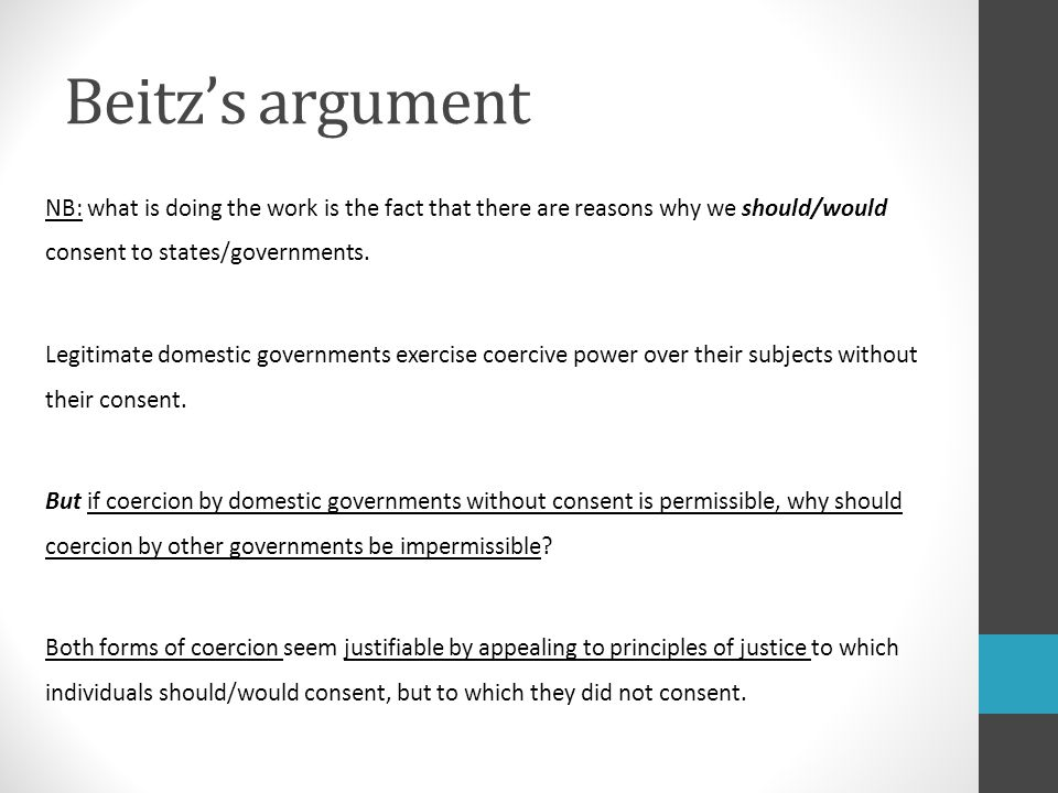 Beitz's argument NB: what is doing the work is the fact that there are reasons why we should/would consent to states/governments.