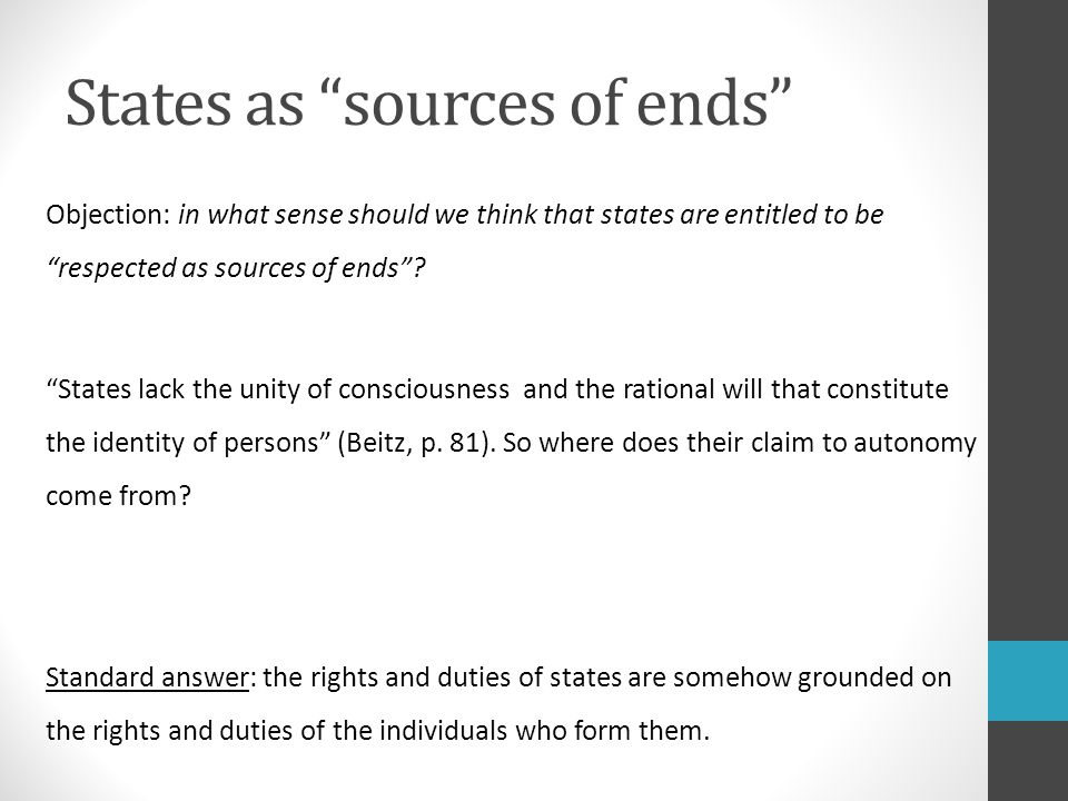 States as sources of ends Objection: in what sense should we think that states are entitled to be respected as sources of ends .