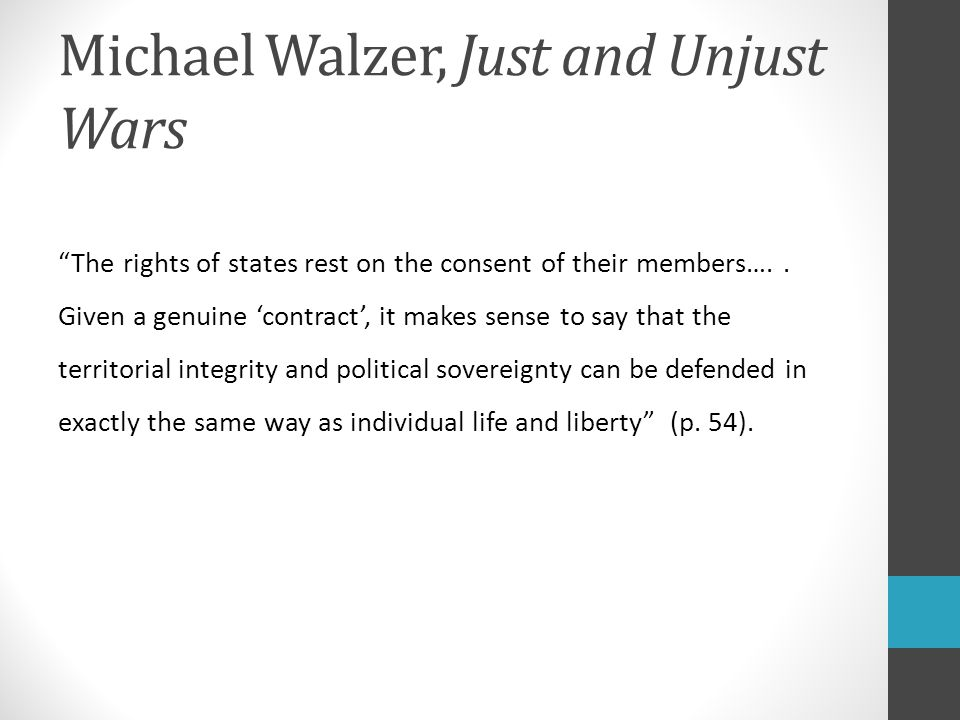 Michael Walzer, Just and Unjust Wars The rights of states rest on the consent of their members…..