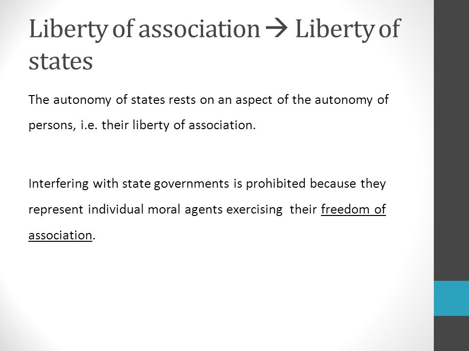 Liberty of association  Liberty of states The autonomy of states rests on an aspect of the autonomy of persons, i.e.