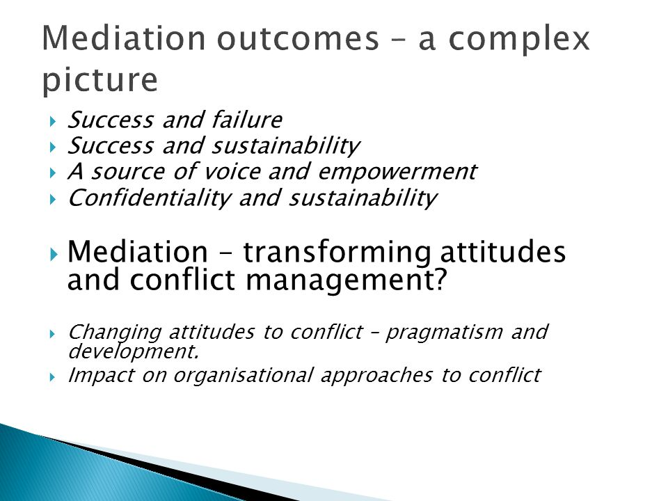  Success and failure  Success and sustainability  A source of voice and empowerment  Confidentiality and sustainability  Mediation – transforming attitudes and conflict management.