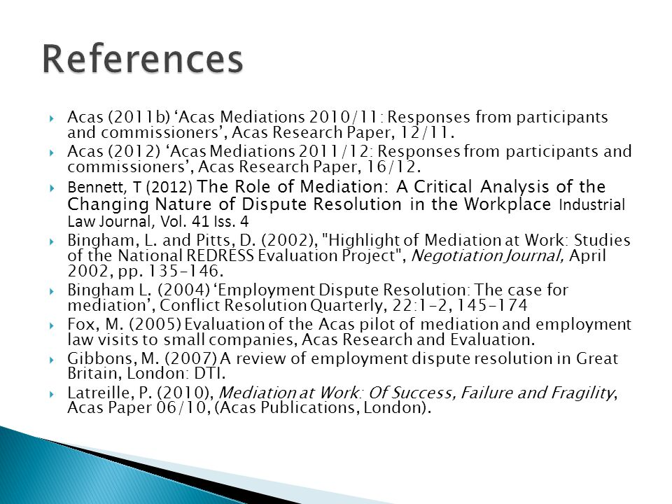  Acas (2011b) 'Acas Mediations 2010/11: Responses from participants and commissioners', Acas Research Paper, 12/11.  Acas (2012) 'Acas Mediations 20