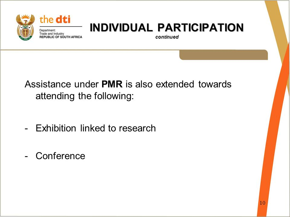 10 INDIVIDUAL PARTICIPATION continued Assistance under PMR is also extended towards attending the following: -Exhibition linked to research -Conferenc
