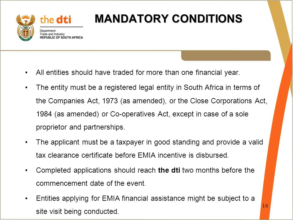 MANDATORY CONDITIONS All entities should have traded for more than one financial year. The entity must be a registered legal entity in South Africa in