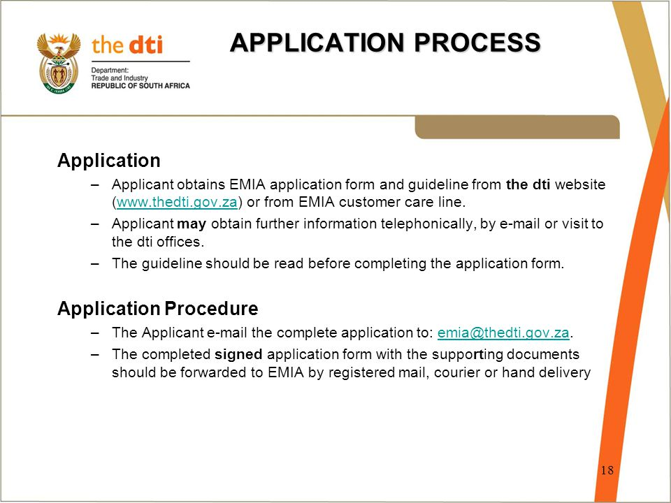 APPLICATION PROCESS Application –Applicant obtains EMIA application form and guideline from the dti website (www.thedti.gov.za) or from EMIA customer