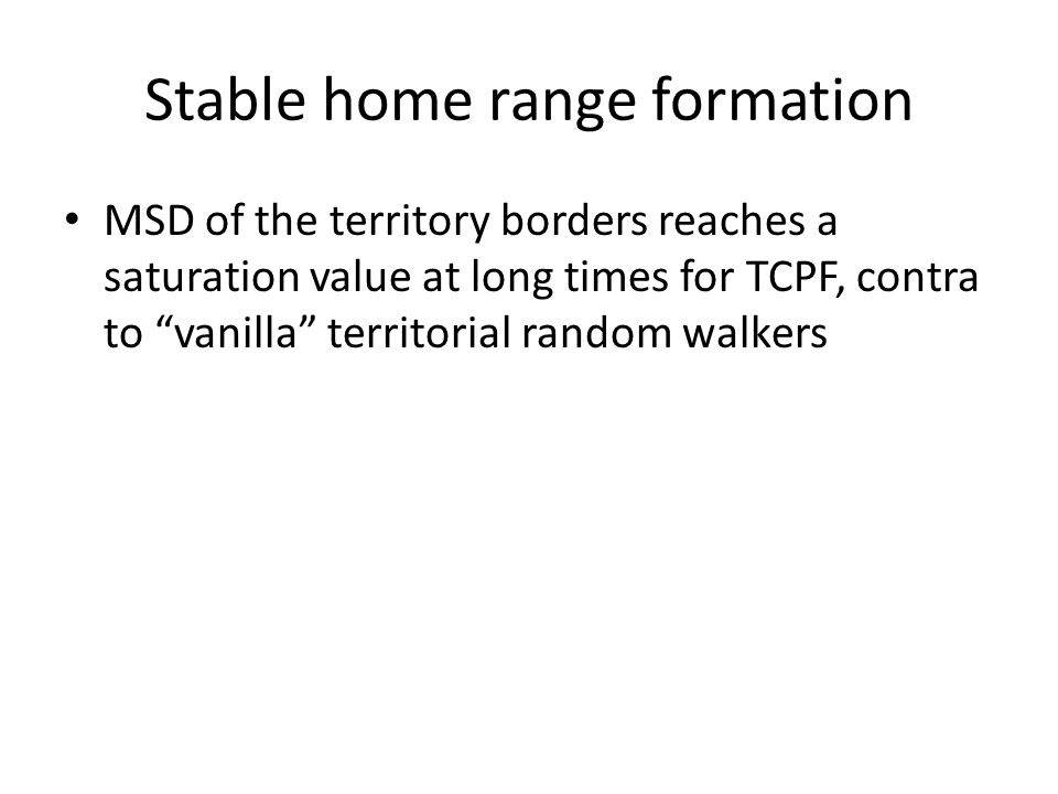 "Stable home range formation MSD of the territory borders reaches a saturation value at long times for TCPF, contra to ""vanilla"" territorial random wal"